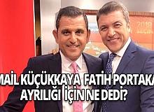 İsmail Küçükkaya, Fatih Portakal ayrılığı için ne dedi?