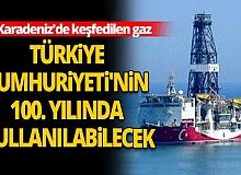 Karadeniz'de keşfedilen gaz, Türkiye Cumhuriyeti'nin 100. yılında kullanılabilecek