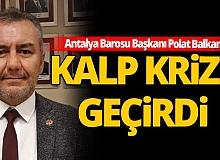 Son dakika: Antalya Barosu Başkanı Polat Balkan kalp krizi geçirdi!