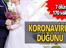 60 kişilik düğün 7 ölüm, 170 vakaya neden oldu!