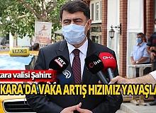 Ankara valisi Şahin: 'Ankara'da vaka artış hızımız yavaşladı'