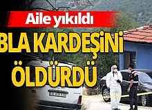 Bursa'da korkunç olay! Kardeşini öldürdü