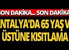 Antalya 65 yaş ve üstü vatandaşlara kısıtlama geldi
