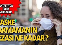 Antalya'da maske takmamanın cezası belli oldu