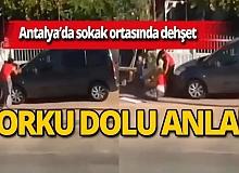 Antalya'da sokak ortasında dehşet!
