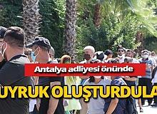 Antalya haber: Adliye önünde kuyruk oluştu