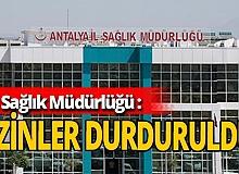 Antalya haber: Antalya'da izinler durduruldu