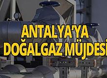 Antalya haber: Antalya'ya doğalgaz müjdesi