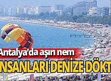 Antalya haber: Sıcak ve nem tedbirleri unutturdu; Herkes sahile akın etti