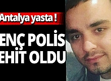 Antalya haber: Genç polis şehit oldu