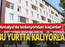 Antalya haber: İzolasyondan kaçanlar buraya getiriliyor