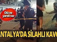 Antalya haber... Kavgada silahlar konuştu