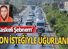 Antalya haber: Maskeli Şebnem'in son isteği yerine getirildi