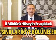 """Antalya Haber: Müdür Er: """"Sınıflar ikiye bölünecek"""""""