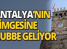 Antalya haber: Saat Kulesi'ne kubbe yapılacak