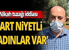 Antalya haber: Şoke eden 'nikah tuzağı' iddiası