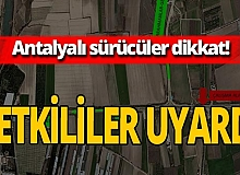 Antalya haber: Sürücülere önemli uyarı