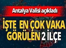 Antalya haber: Vali Yazıcı koronavirüsün yoğun olduğu iki ilçeyi açıkladı