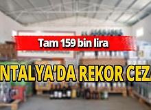 Antalya haber: 159 bin liralık ceza