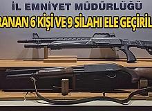 Aranan 6 kişi, 9 silahla birlikte yakalandı
