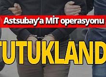Astsubay'a MİT operasyonu!
