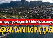 """Başkan Erdoğan: """"İlçemize yerleşecek 8 bin kişi arıyoruz"""""""