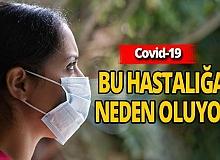 Covid-19 bu hastalığa neden oluyor