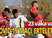 'Covid-19' maçı erteletti: 23 vaka