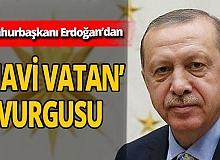 Cumhurbaşkanı Erdoğan'dan 'Mavi Vatan' vurgusu