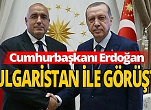Cumhurbaşkanı Erdoğan Boyko Borisov ile görüştü