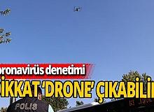 Drone'la koronavirüs denetimi