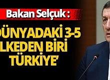 Dünyadaki 3-5 ülkeden biri Türkiye