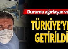 Durumu ağırlaştı, Türkiye'ye getirildi