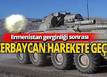 Ermenistan gerginliği sonrası Azerbaycan harekete geçti!