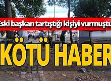 Eski başkan Zeki Yılmazer'in vurduğu şahıs hayatını kaybetti