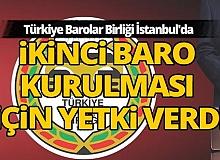 İstanbul'a ikinci baro kurulması için yetki verdi