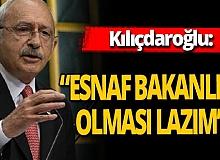 """Kılıçdaroğlu: """"Esnaf Bakanlığı olması lazım"""""""