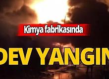 Kimya fabrikası alev alev yandı