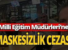 Milli Eğitim Müdürlerine maske cezası!