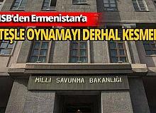 Milli Savunma Bakanlığı Ermanistan'a sert çıktı!