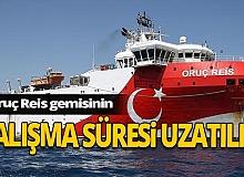 Oruç Reis gemisinin çalışma süresi uzatıldı