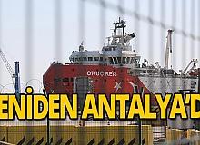Antalya haber: Oruç Reis geri döndü