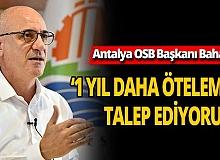 """OSB Başkanı Bahar: """"1 yıl daha öteleme talep ediyoruz"""""""
