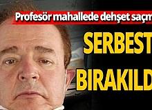 Profesör dehşet saçmıştı serbest bırakıldı