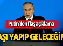 Putin'den flaş 'aşı' açıklaması