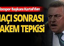 Rizespor Başkanı Hasan Kartal'dan büyük tepki!