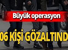 SON DAKİKA! 34 ilde operasyon: 106 gözaltı!