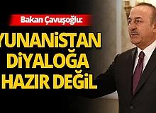 Son dakika... Bakan Çavuşoğlu: Yunanistan diyaloğa hazır değil