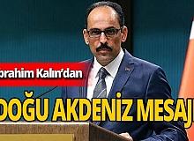 Son dakika! Cumhurbaşkanlığı Sözcüsü Kalın'dan 'Doğu Akdeniz' mesajı