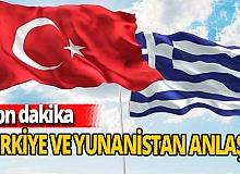 Son dakika: Türkiye ile Yunanistan anlaştı